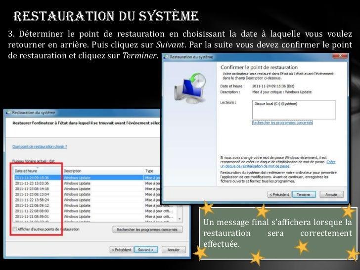 Restauration du système3. Déterminer le point de restauration en choisissant la date à laquelle vous voulezretourner en ar...