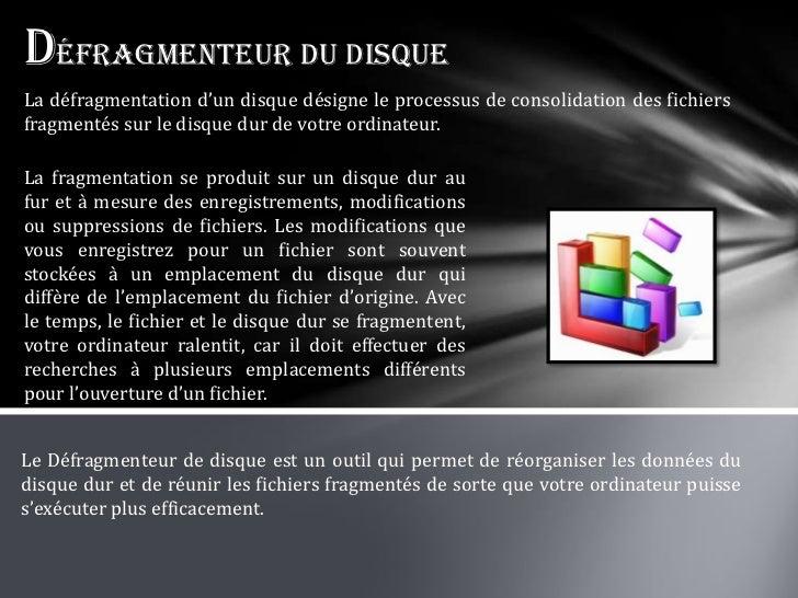 Défragmenteur du disqueLa défragmentation d'un disque désigne le processus de consolidation des fichiersfragmentés sur le ...