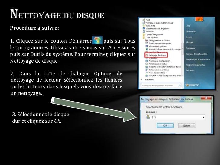 Nettoyage du disqueProcédure à suivre:1. Cliquez sur le bouton Démarrer     , puis sur Tousles programmes. Glissez votre s...