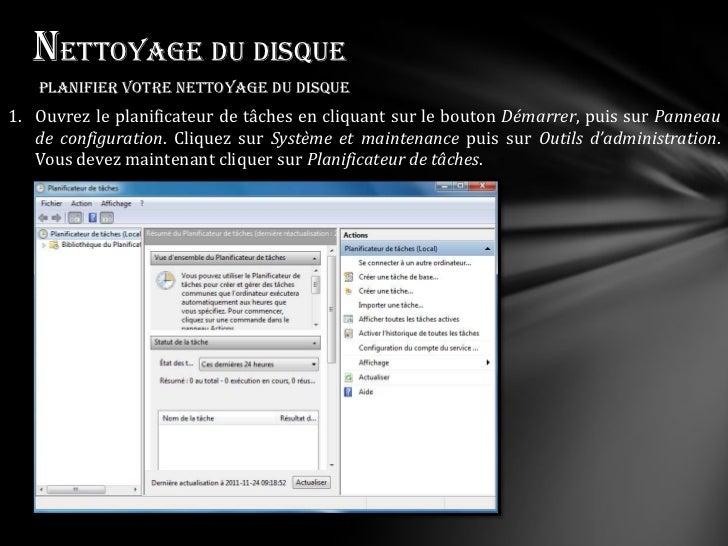Nettoyage du disque   Planifier votre nettoyage du disque1. Ouvrez le planificateur de tâches en cliquant sur le bouton Dé...