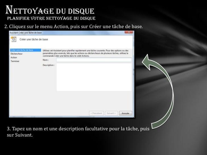 Nettoyage du disque Planifier votre nettoyage du disque2. Cliquez sur le menu Action, puis sur Créer une tâche de base. 3....