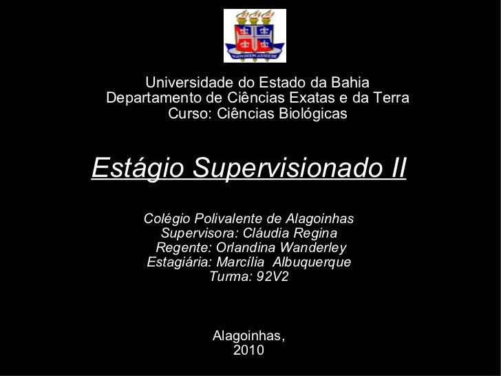 Universidade do Estado da Bahia Departamento de Ciências Exatas e da Terra Curso: Ciências Biológicas Estágio Supervisiona...