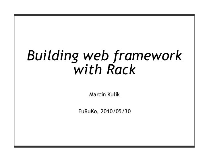 Building web framework       with Rack          Marcin Kulik       EuRuKo, 2010/05/30