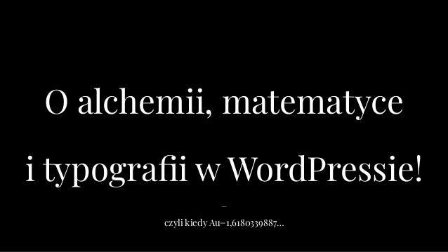 − czyli kiedy Au=1,6180339887… O alchemii, matematyce i typografii w WordPressie!