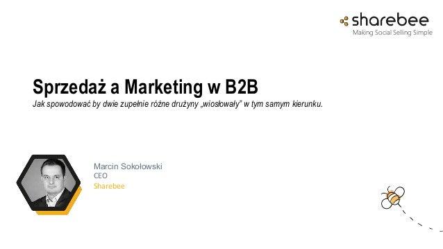 """Sprzedaż a Marketing w B2B Jak spowodować by dwie zupełnie różne drużyny """"wiosłowały"""" w tym samym kierunku. Making Social ..."""