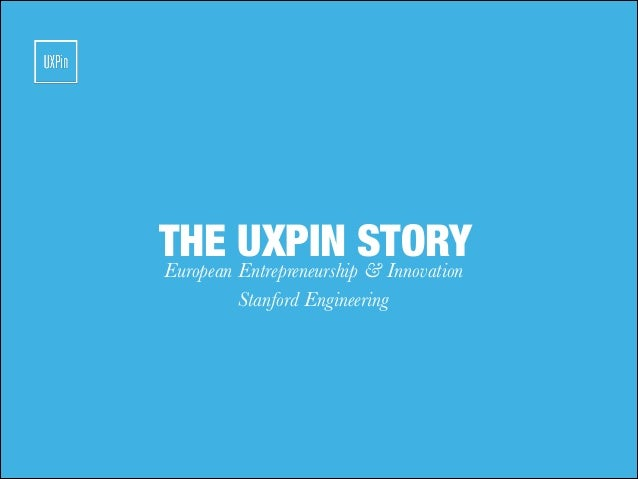 THE UXPIN STORYEuropean Entrepreneurship & Innovation Stanford Engineering