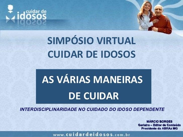 SIMPÓSIO VIRTUAL CUIDAR DE IDOSOS AS VÁRIAS MANEIRAS  DE CUIDAR INTERDISCIPLINARIDADE NO CUIDADO DO IDOSO DEPENDENTE MÁRCI...