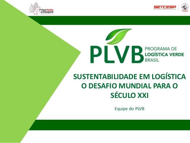 31º Fórum de Mobilidade e Abastecimento Urbano - PLVB -Sustentabilidade em Logística - O Desafio Mundial para o Século XXI Slide 3