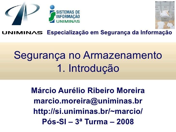 Segurança no Armazenamento 1. Introdução Márcio Aurélio Ribeiro Moreira [email_address] http://si.uniminas.br/~marcio/ Pós...