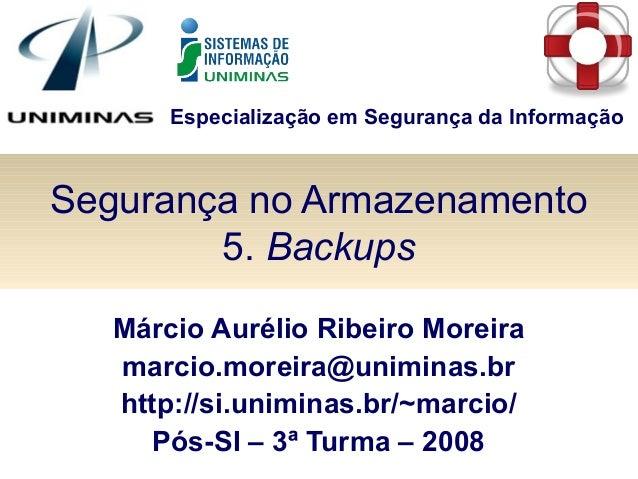 Especialização em Segurança da Informação Segurança no Armazenamento 5. Backups Márcio Aurélio Ribeiro Moreira marcio.more...