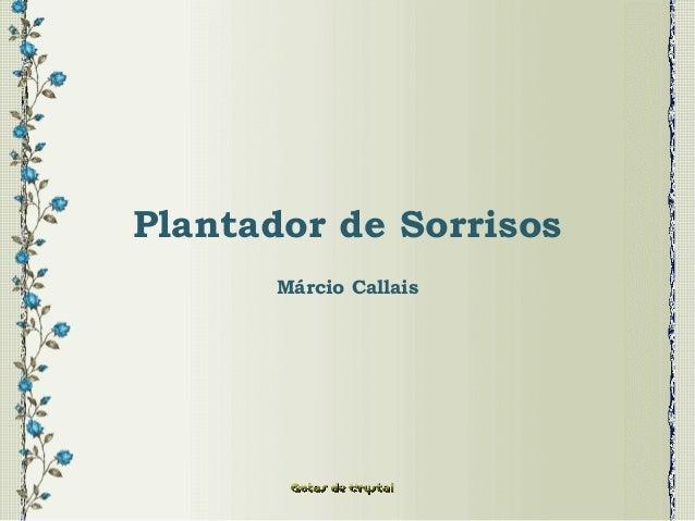 Plantador de Sorrisos Márcio Callais