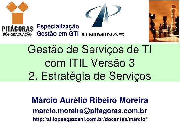 Especialização  Gestão em GTIGestão de Serviços de TI    com ITIL Versão 32. Estratégia de ServiçosMárcio Aurélio Ribeiro ...