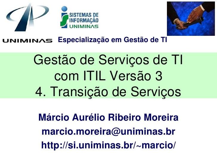 Especialização em Gestão de TIGestão de Serviços de TI    com ITIL Versão 34. Transição de ServiçosMárcio Aurélio Ribeiro ...