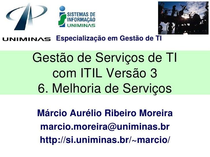 Especialização em Gestão de TIGestão de Serviços de TI    com ITIL Versão 3 6. Melhoria de ServiçosMárcio Aurélio Ribeiro ...