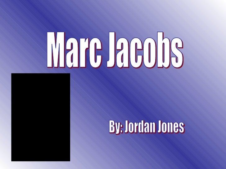 Marc Jacobs By: Jordan Jones