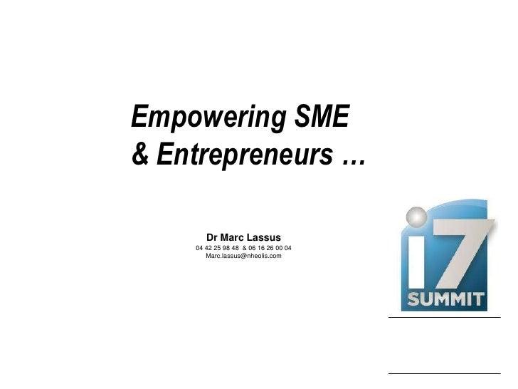 Empowering SME<br />& Entrepreneurs …<br />Dr Marc Lassus<br />04 42 25 98 48  & 06 16 26 00 04<br />Marc.lassus@nheolis.c...