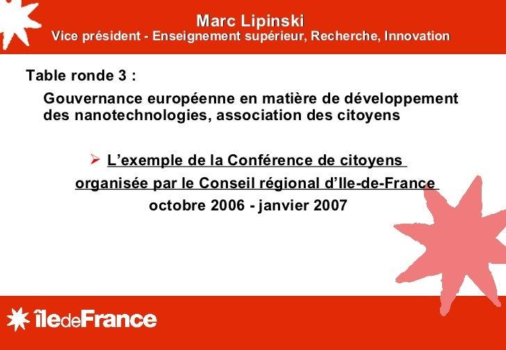 Marc Lipinski  Vice président - Enseignement supérieur, Recherche, Innovation   <ul><li>Table ronde 3 :  </li></ul><ul><li...