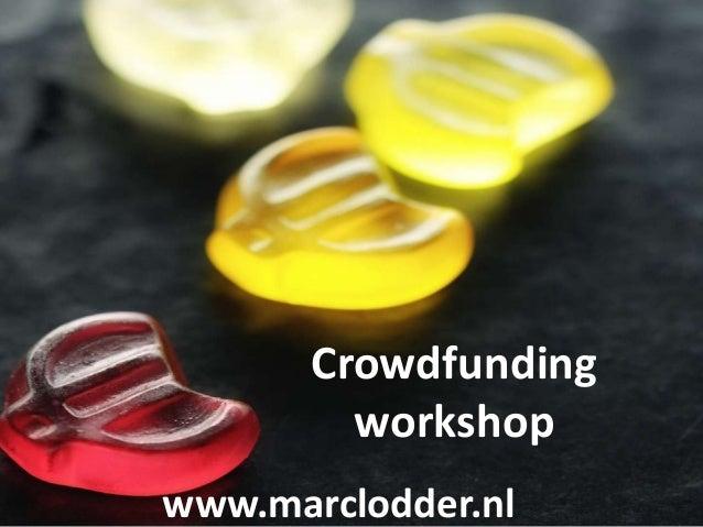 Crowdfunding workshop www.marclodder.nl