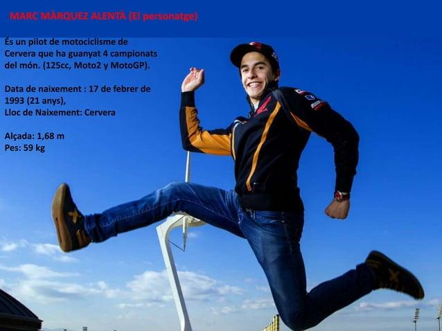 MARC MÀRQUEZ ALENTÀ (El personatge) És un pilot de motociclisme de Cervera que ha guanyat 4 campionats del món. (125cc, Mo...