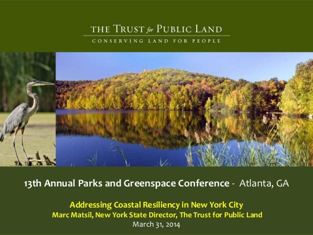 13th Annual Parks and Greenspace Conference - Atlanta, GA Addressing Coastal Resiliency in New York City Marc Matsil, New ...