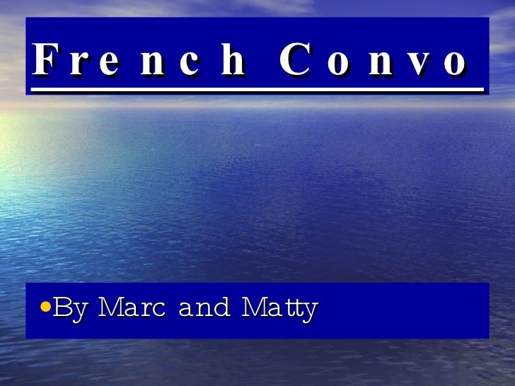 French Convo   <ul><li>By Marc and Matty </li></ul>