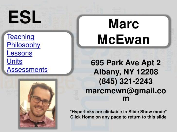 ESL                        MarcTeachingPhilosophy                McEwanLessonsUnits                 695 Park Ave Apt 2Asse...