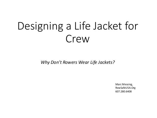 Designing a Life Jacket for Crew Why Don't Rowers Wear Life Jackets? Marc Messing, RowSafeUSA.Org 607.280.6408