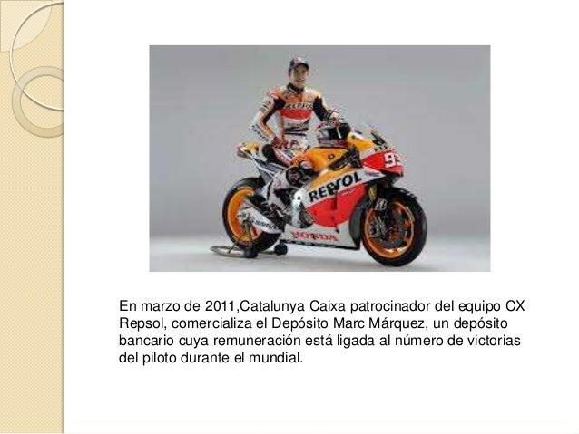 En marzo de 2011,Catalunya Caixa patrocinador del equipo CXRepsol, comercializa el Depósito Marc Márquez, un depósitobanca...