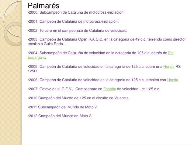 Palmarés•2000. Subcampeón de Cataluña de motocross-iniciación.•2001. Campeón de Cataluña de motocross-iniciación.•2002. Te...