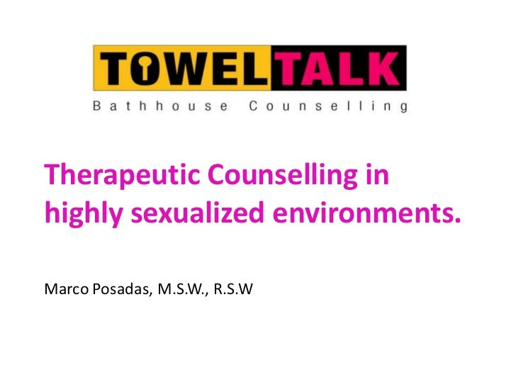 Therapeutic Counselling inhighly sexualized environments.<br />Marco Posadas, M.S.W., R.S.W<br />