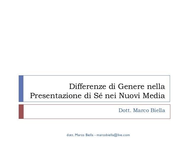 Differenze di Genere nella Presentazione di Sé nei Nuovi Media Dott. Marco Biella  dott. Marco Biella - marcobiella@live.c...