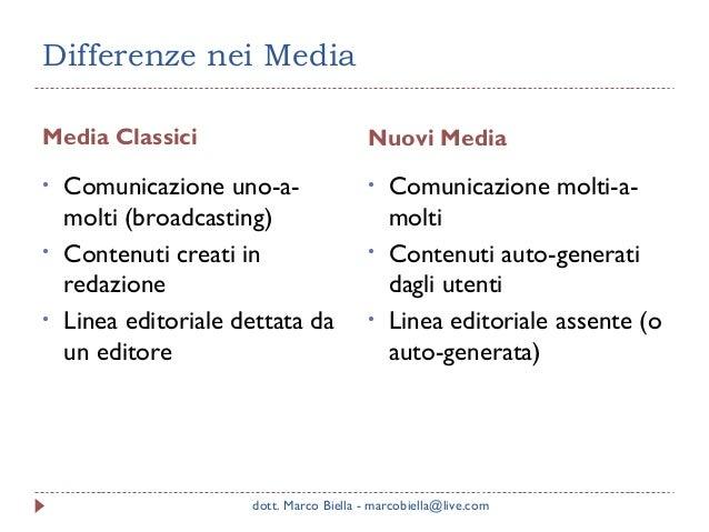 Differenze nei Media Media Classici • • •  Nuovi Media  Comunicazione uno-amolti (broadcasting) Contenuti creati in redazi...