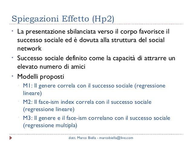 Spiegazioni Effetto (Hp2) •  • •  La presentazione sbilanciata verso il corpo favorisce il successo sociale ed è dovuta al...