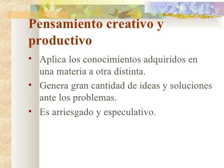 Pensamiento creativo y productivo <ul><li>Aplica los conocimientos adquiridos en una materia a otra distinta. </li></ul><u...