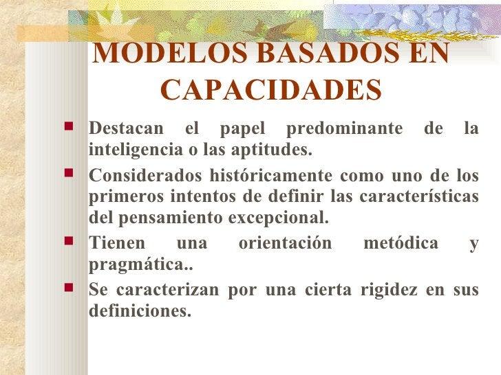 MODELOS BASADOS EN CAPACIDADES <ul><li>Destacan el papel predominante de la inteligencia o las aptitudes. </li></ul><ul><l...