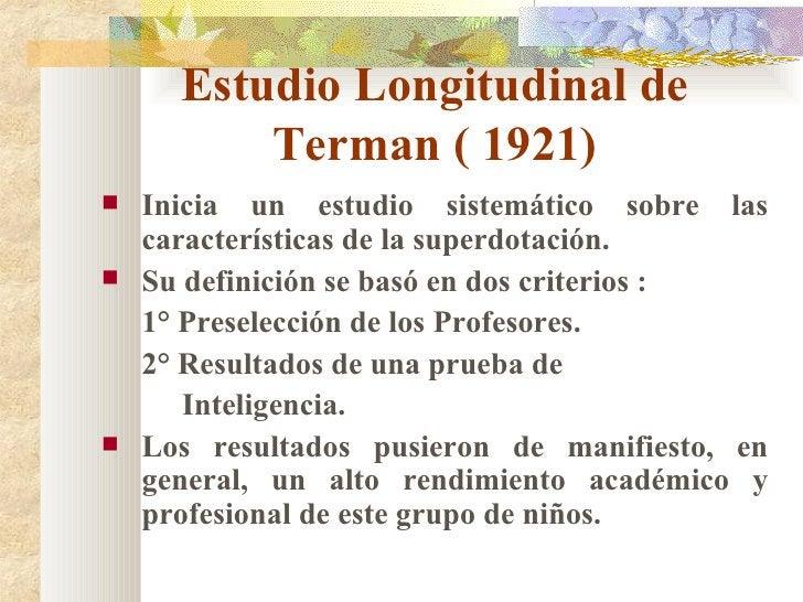 Estudio Longitudinal de Terman ( 1921) <ul><li>Inicia un estudio sistemático sobre las características de la superdotación...
