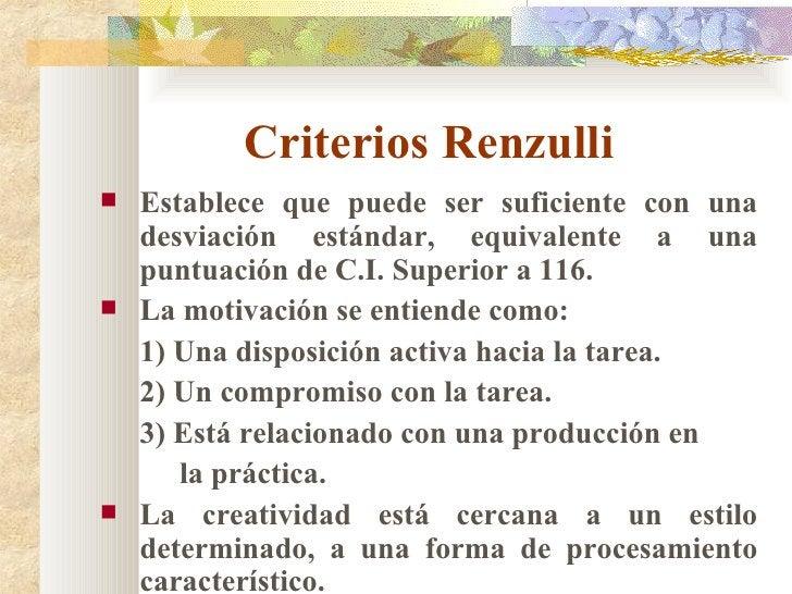 Criterios Renzulli <ul><li>Establece que puede ser suficiente con una desviación estándar, equivalente a una puntuación de...