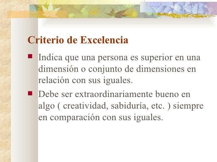 Criterio de Excelencia <ul><li>Indica que una persona es superior en una dimensión o conjunto de dimensiones en relación c...