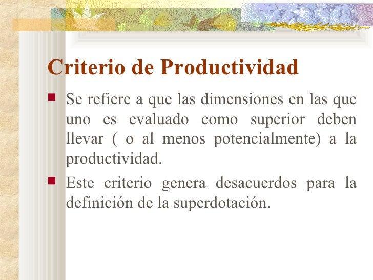 Criterio de Productividad <ul><li>Se refiere a que las dimensiones en las que uno es evaluado como superior deben llevar (...