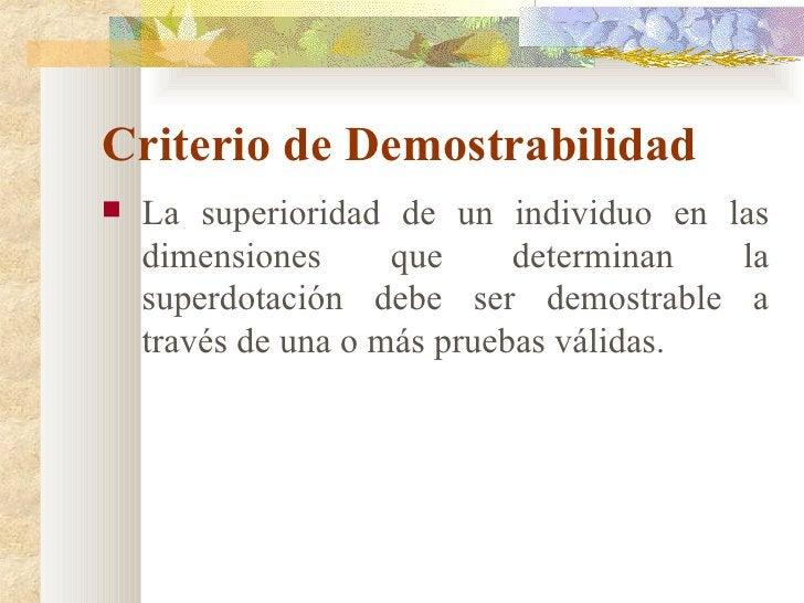 Criterio de Demostrabilidad <ul><li>La superioridad de un individuo en las dimensiones que determinan la superdotación deb...