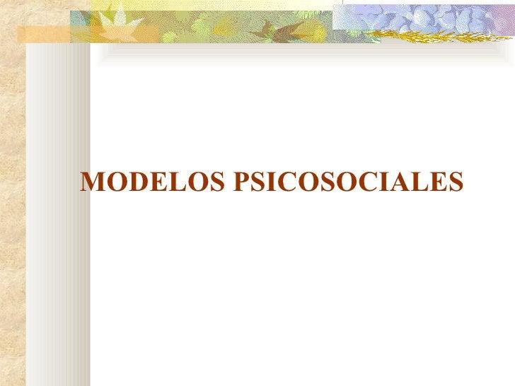 <ul><li>MODELOS PSICOSOCIALES </li></ul>