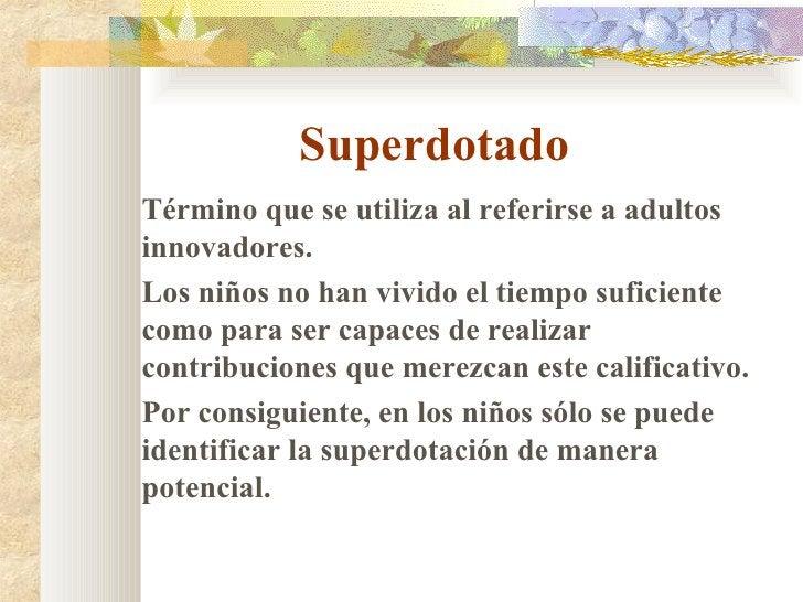 Superdotado <ul><li>Término que se utiliza al referirse a adultos innovadores. </li></ul><ul><li>Los ni ñ os no han vivido...