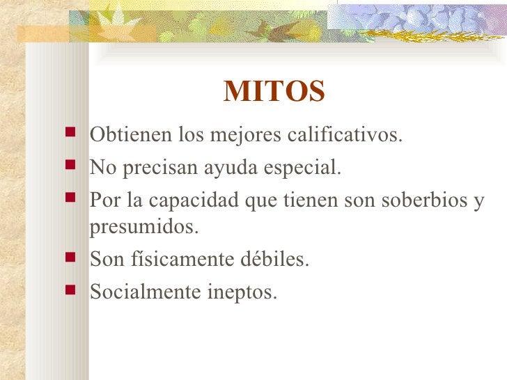 MITOS <ul><li>Obtienen los mejores calificativos. </li></ul><ul><li>No precisan ayuda especial. </li></ul><ul><li>Por la c...