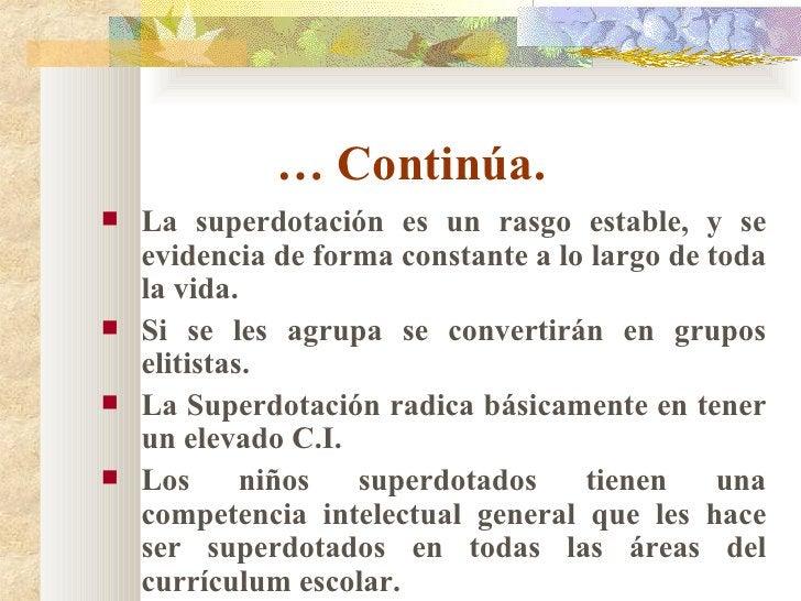 …  Continúa.  <ul><li>La superdotación es un rasgo estable, y se evidencia de forma constante a lo largo de toda la vida. ...