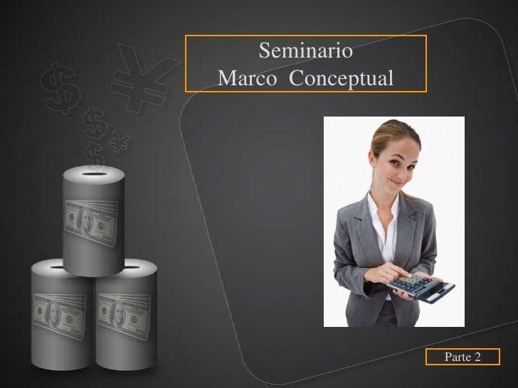 SeminarioMarco Conceptual                   Parte 2