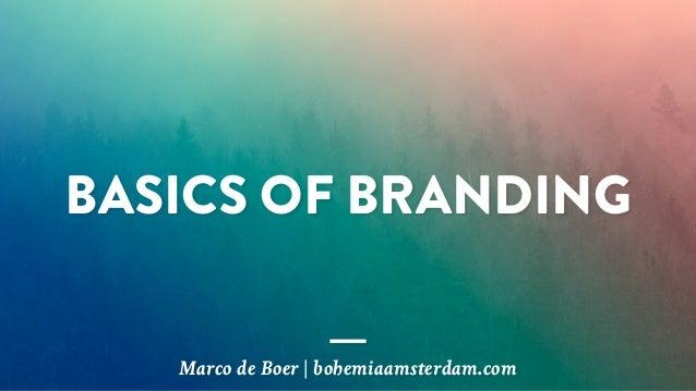 Marco de Boer | bohemiaamsterdam.com BASICS OF BRANDING