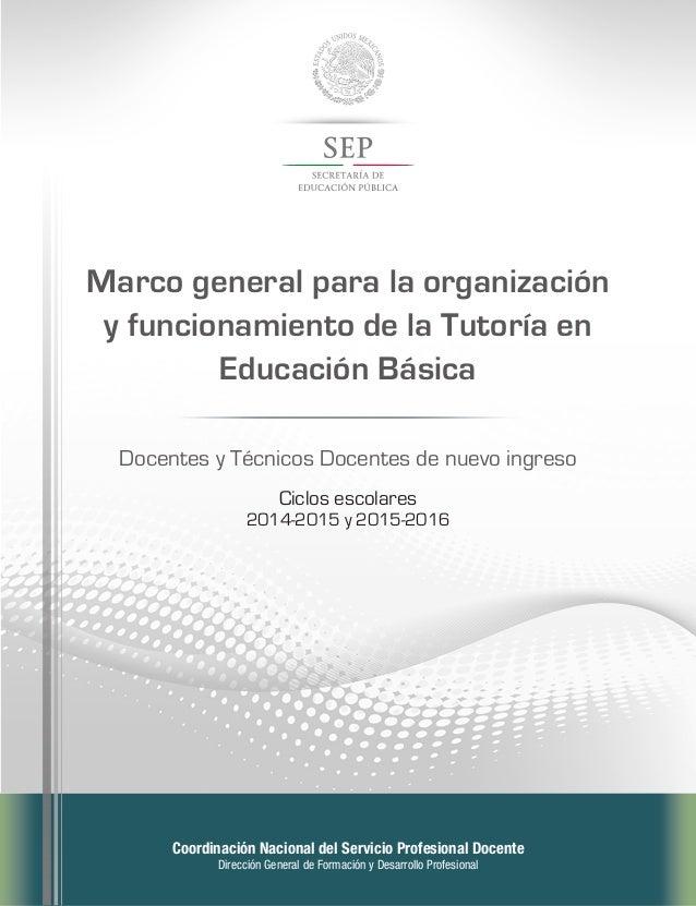 Marco general para la organización  y funcionamiento de la Tutoría en  Educación Básica  Docentes y Técnicos Docentes de n...