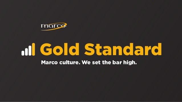 Gold Standard Marco culture. We set the bar high.