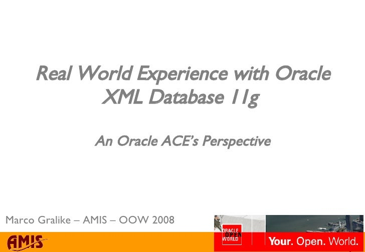 Real World Experience With Oracle Xml Database 11g An Oracle Ace's Pe…