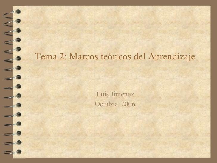 Tema 2: Marcos teóricos del Aprendizaje Luis Jiménez Octubre, 2006
